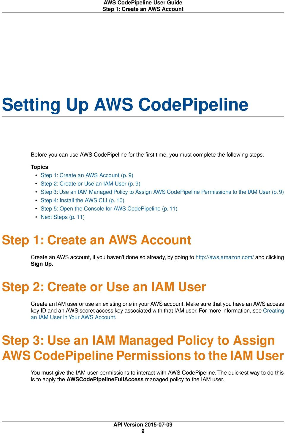 10) Step 5: Open the Console for AWS CodePipeline (p. 11) Next Steps (p. 11) Step 1: Create an AWS Account Create an AWS account, if you haven't done so already, by going to http://aws.amazon.