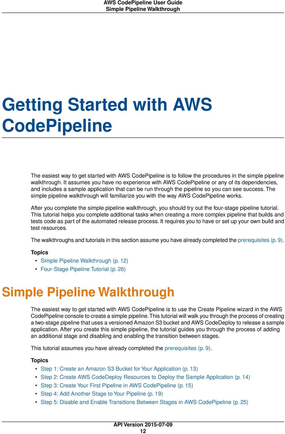 The simple pipeline walkthrough will familiarize you with the way AWS CodePipeline works. After you complete the simple pipeline walkthrough, you should try out the four-stage pipeline tutorial.