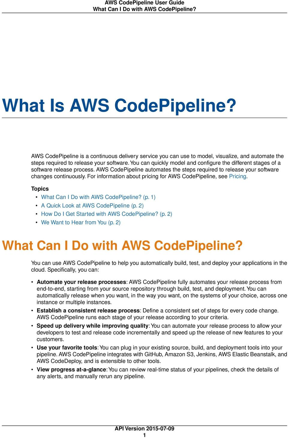 You can quickly model and configure the different stages of a software release process. AWS CodePipeline automates the steps required to release your software changes continuously.