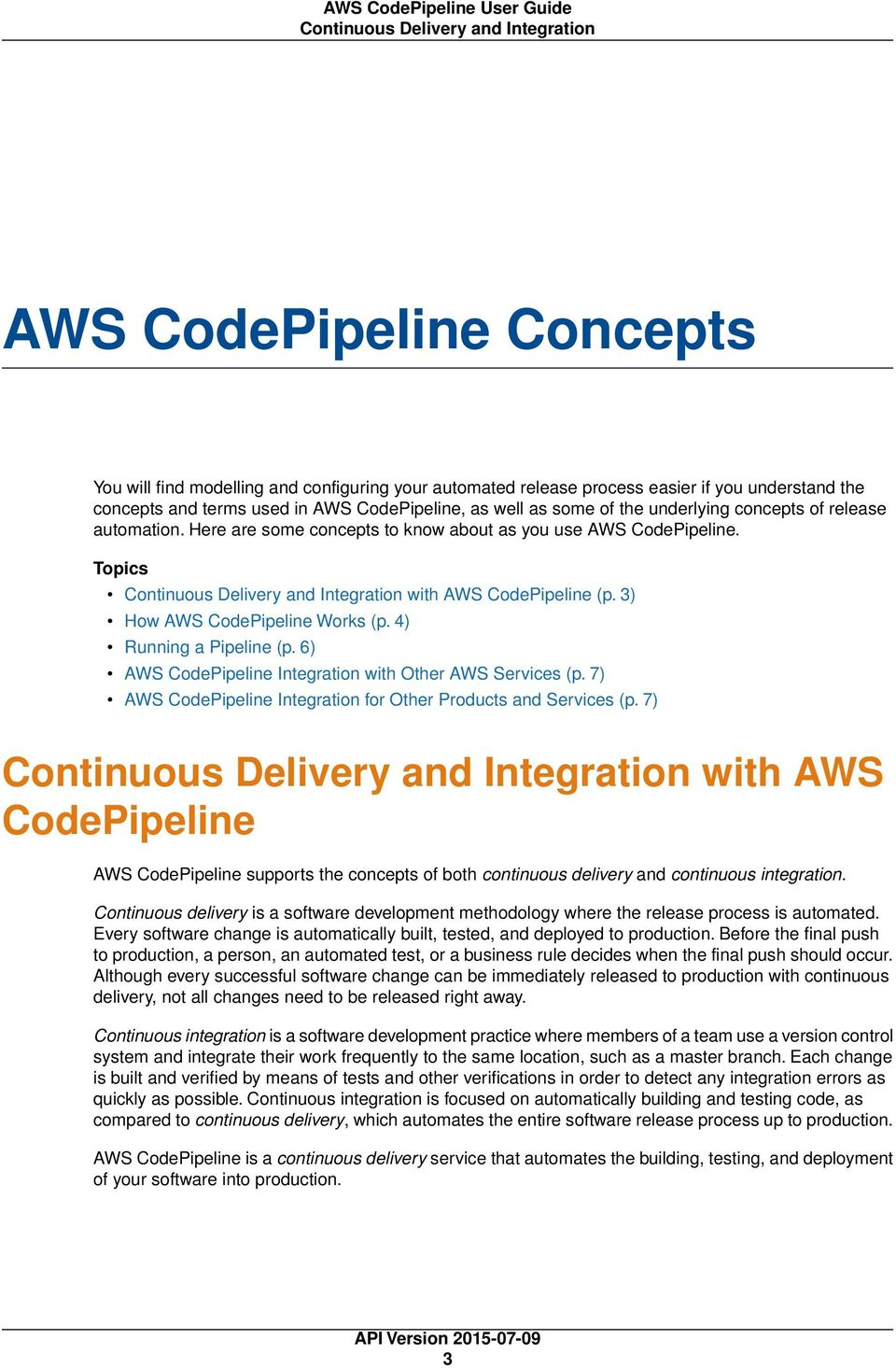 Topics Continuous Delivery and Integration with AWS CodePipeline (p. 3) How AWS CodePipeline Works (p. 4) Running a Pipeline (p. 6) AWS CodePipeline Integration with Other AWS Services (p.