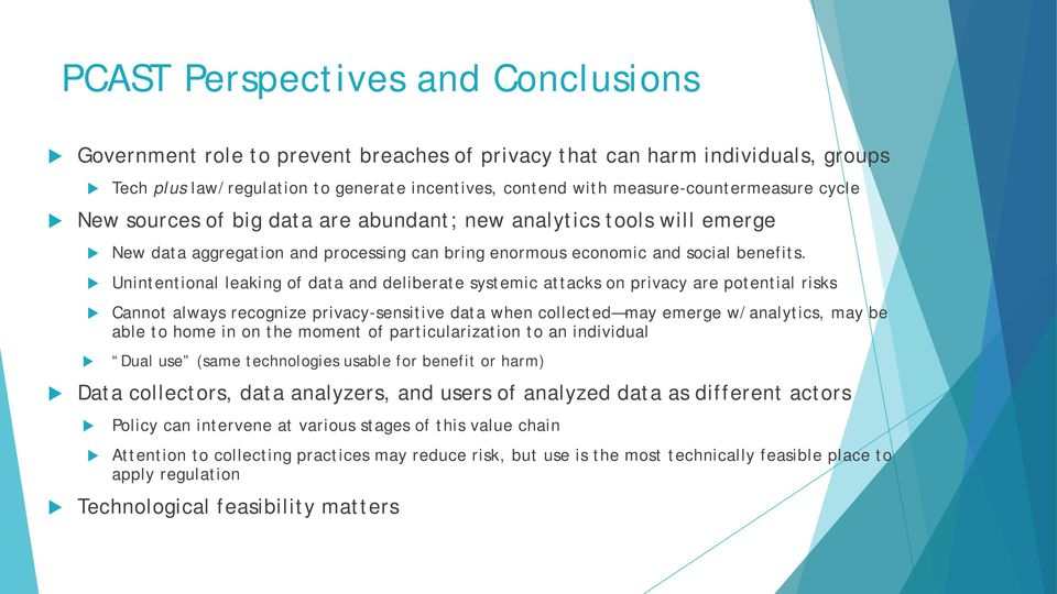 Unintentional leaking of data and deliberate systemic attacks on privacy are potential risks Cannot always recognize privacy-sensitive data when collected may emerge w/analytics, may be able to home