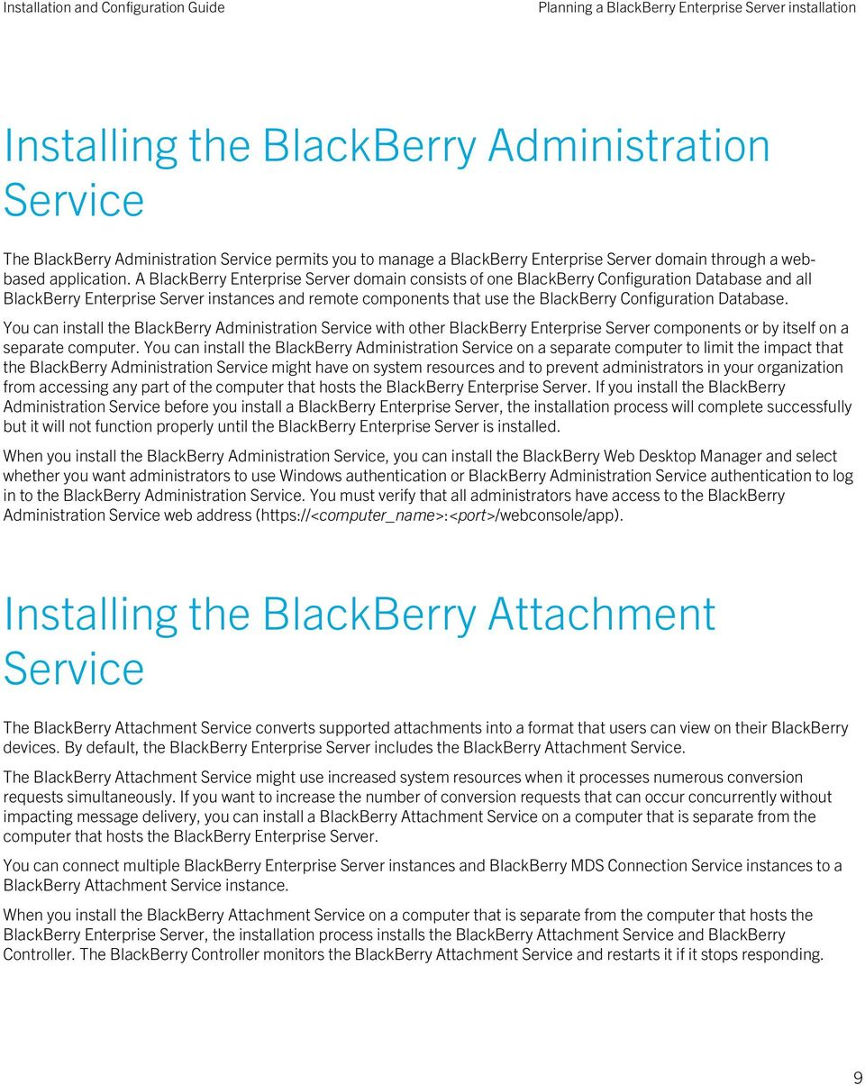 A BlackBerry Enterprise Server domain consists of one BlackBerry Configuration Database and all BlackBerry Enterprise Server instances and remote components that use the BlackBerry Configuration