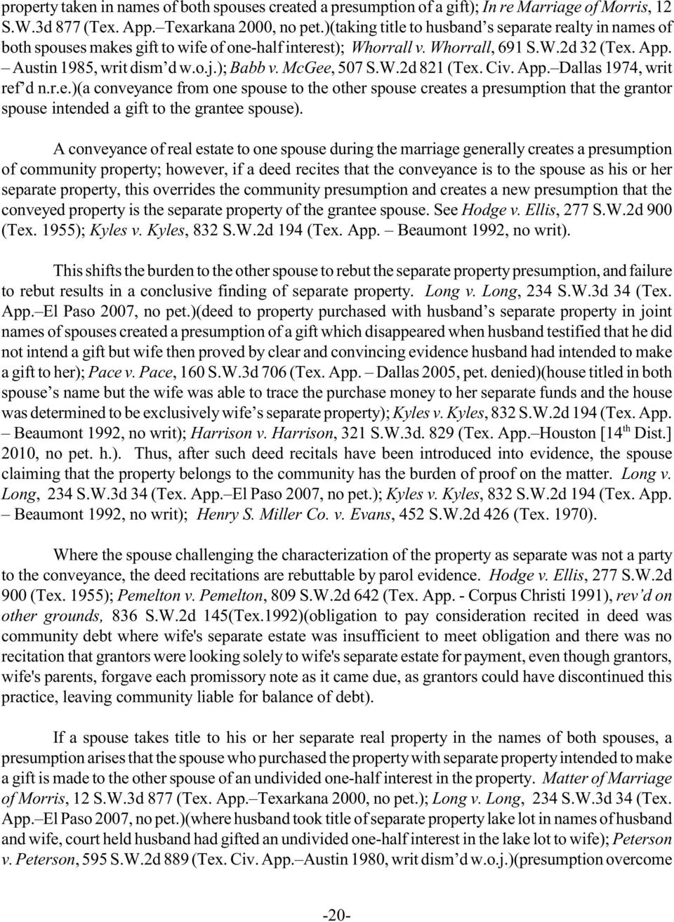 McGee, 507 S.W.2d 821 (Tex. Civ. App. Dallas 1974, writ ref d n.r.e.)(a conveyance from one spouse to e oer spouse creates a presumption at e grantor spouse intended a gift to e grantee spouse).