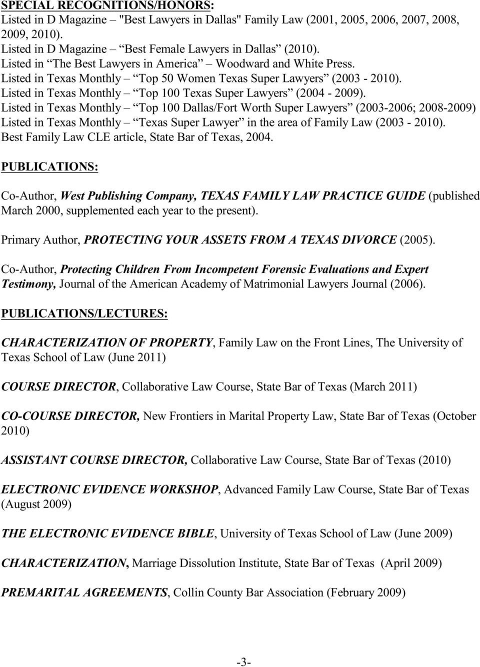 Lied in Texas Monly Top 100 Dallas/Fort Wor Super Lawyers (2003-2006; 2008-2009) Lied in Texas Monly Texas Super Lawyer in e area of Family Law (2003-2010).