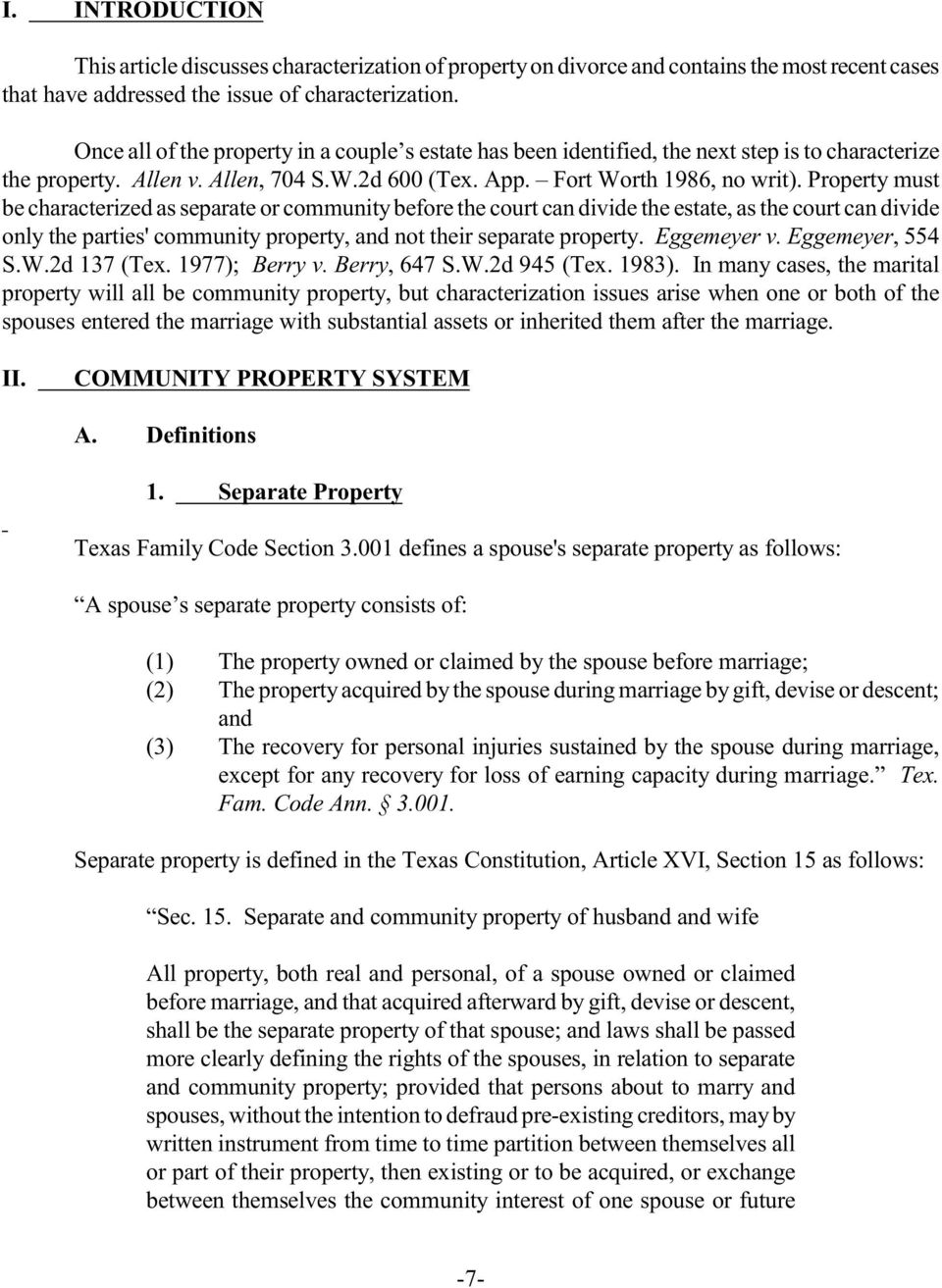 Property mu be characterized as separate or community before e court can divide e eate, as e court can divide only e parties' community property, and not eir separate property. Eggemeyer v.