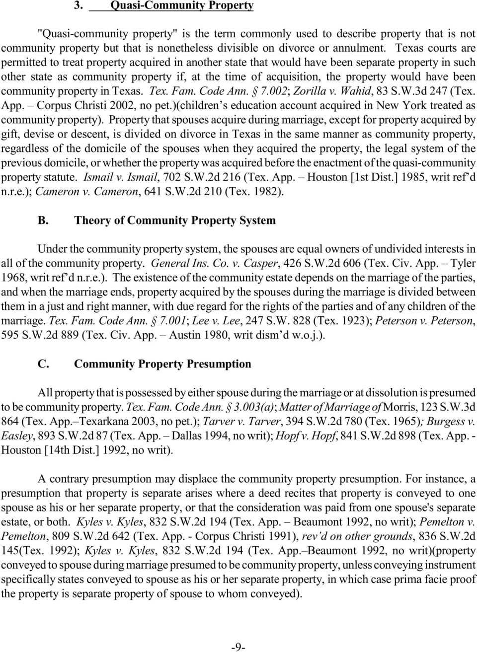 community property in Texas. Tex. Fam. Code Ann. 7.002; Zorilla v. Wahid, 83 S.W.3d 247 (Tex. App. Corpus Chrii 2002, no pet.