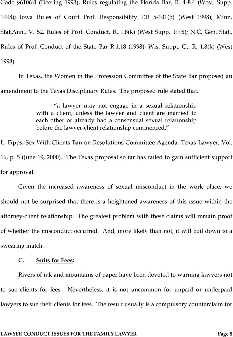 In Texas, the Women in the Profession Committee of the State Bar proposed an amendment to the Texas Disciplinary Rules. The proposed rule stated that.