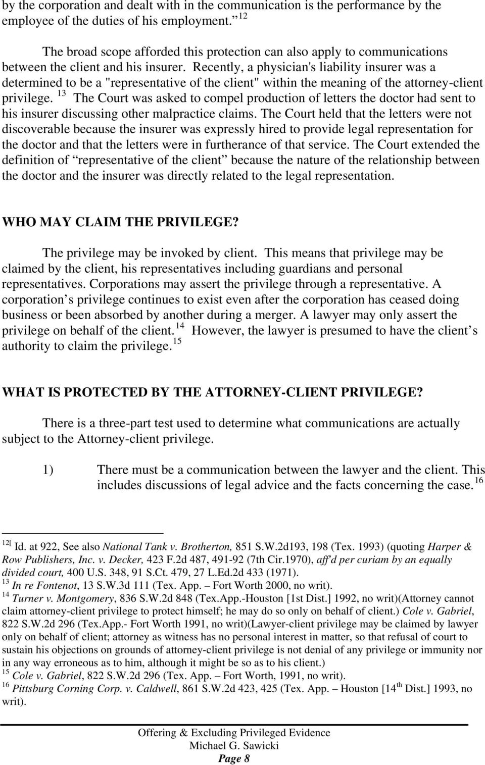 "Recently, a physician's liability insurer was a determined to be a ""representative of the client"" within the meaning of the attorney-client privilege."