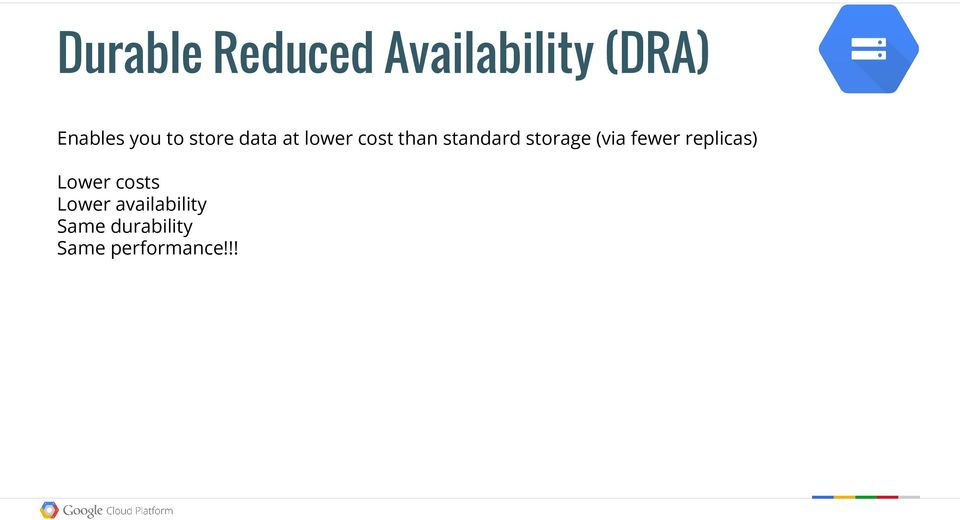 storage (via fewer replicas) Lower costs