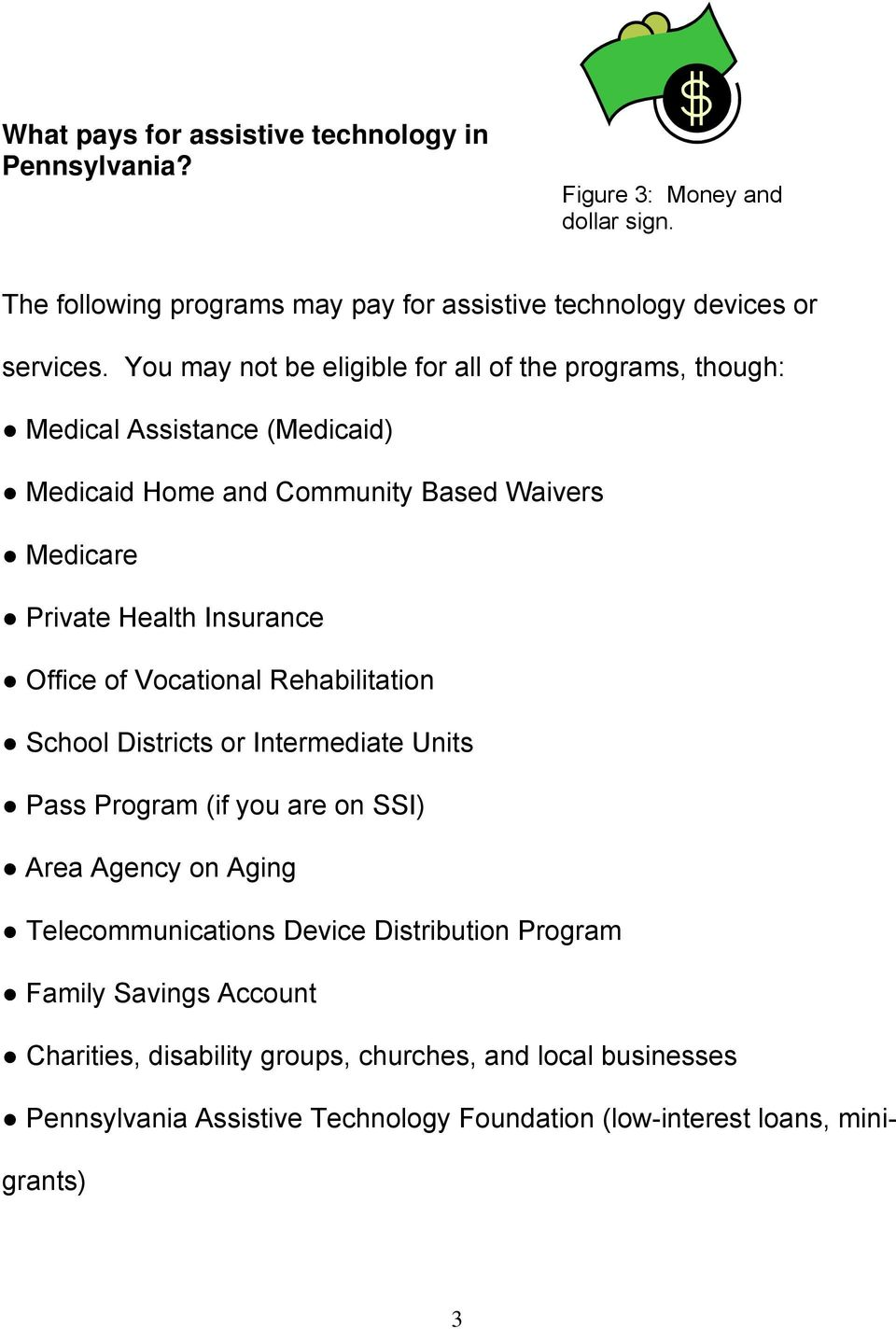 Office of Vocational Rehabilitation School Districts or Intermediate Units Pass Program (if you are on SSI) Area Agency on Aging Telecommunications Device