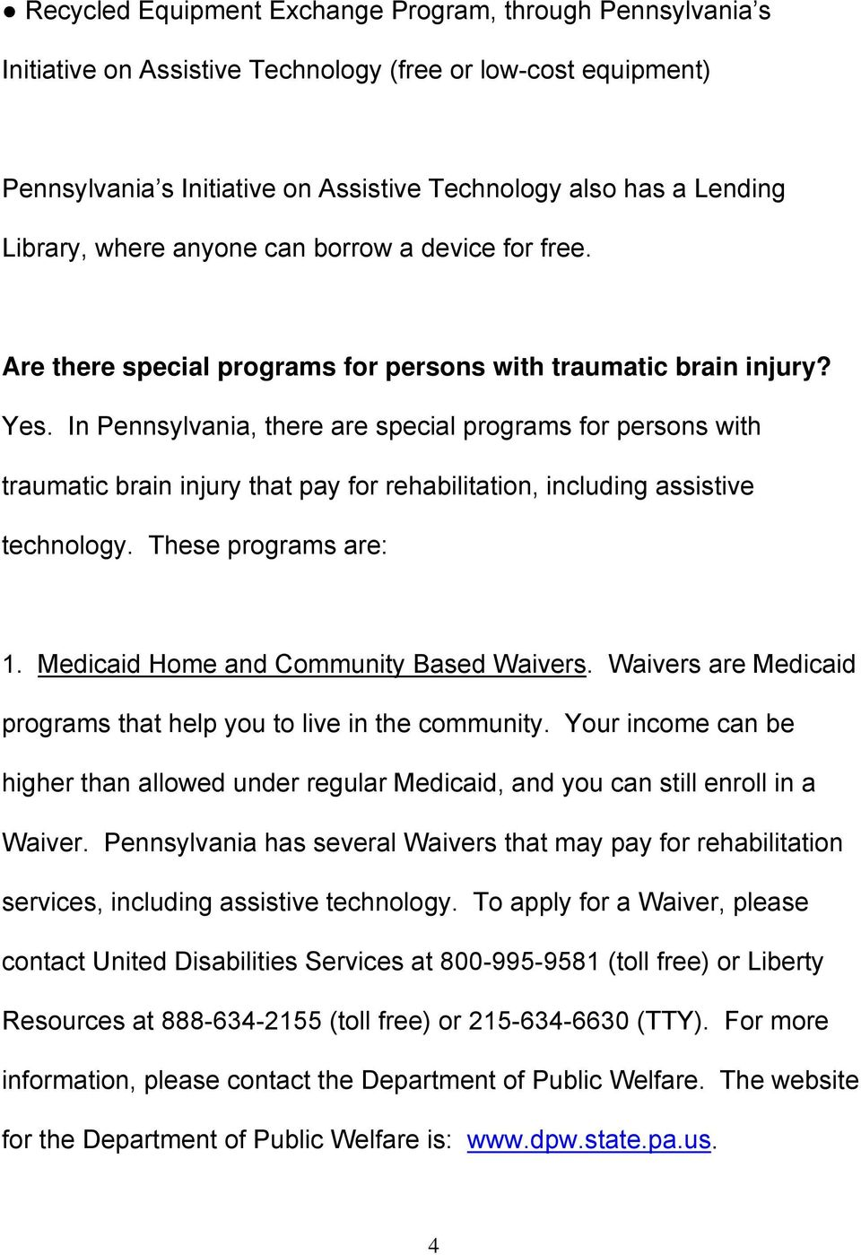In Pennsylvania, there are special programs for persons with traumatic brain injury that pay for rehabilitation, including assistive technology. These programs are: 1.