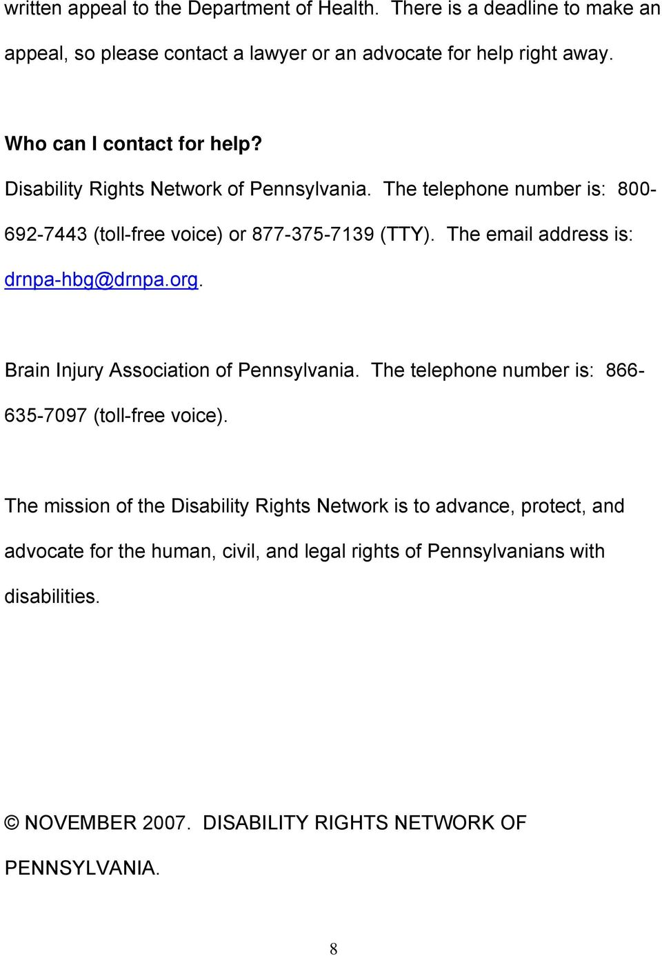 The email address is: drnpa-hbg@drnpa.org. Brain Injury Association of Pennsylvania. The telephone number is: 866-635-7097 (toll-free voice).