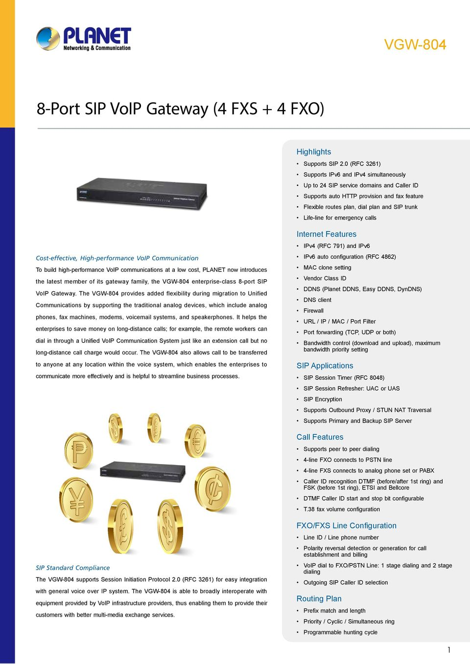 emergency calls Cost-effective, High-performance VoIP Communication To build high-performance VoIP communications at a low cost, PLANET now introduces the latest member of its gateway family, the