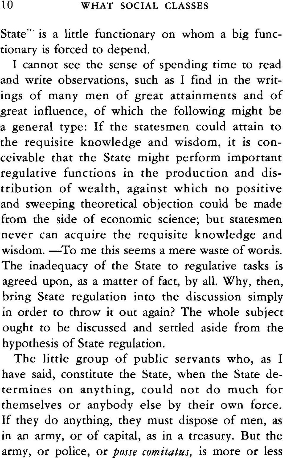 general type: If the statesmen could attain to the requisite knowledge and wisdom, it is conceivable that the State might perform important regulative functions in the production and distribution of