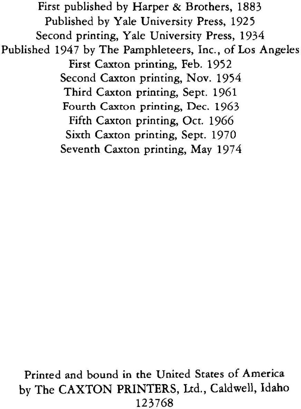 1954 Third Caxton printing, Sept. 1961 Fourth Caxton printing, Dec. 1963 Fifth Caxton printing, Oct.