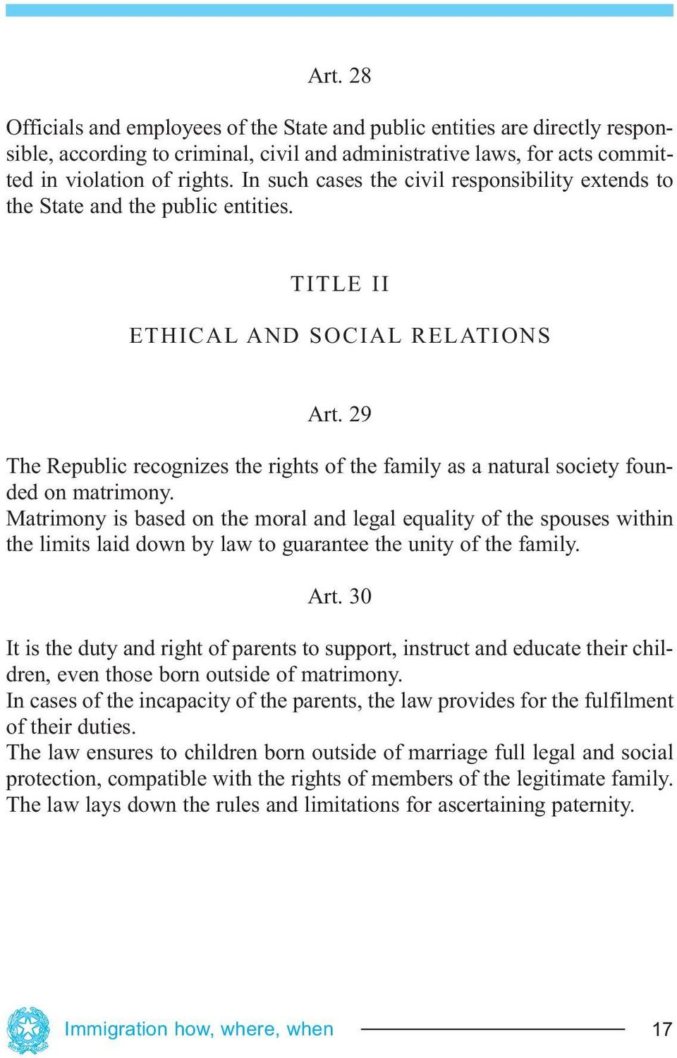 29 The Republic recognizes the rights of the family as a natural society founded on matrimony.