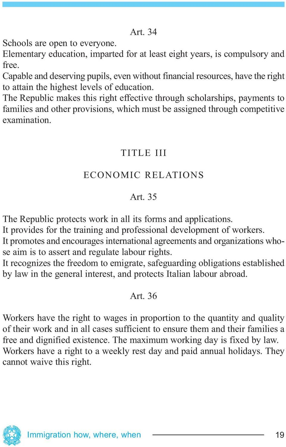 The Republic makes this right effective through scholarships, payments to families and other provisions, which must be assigned through competitive examination. TITLE III ECONOMIC RELATIONS Art.