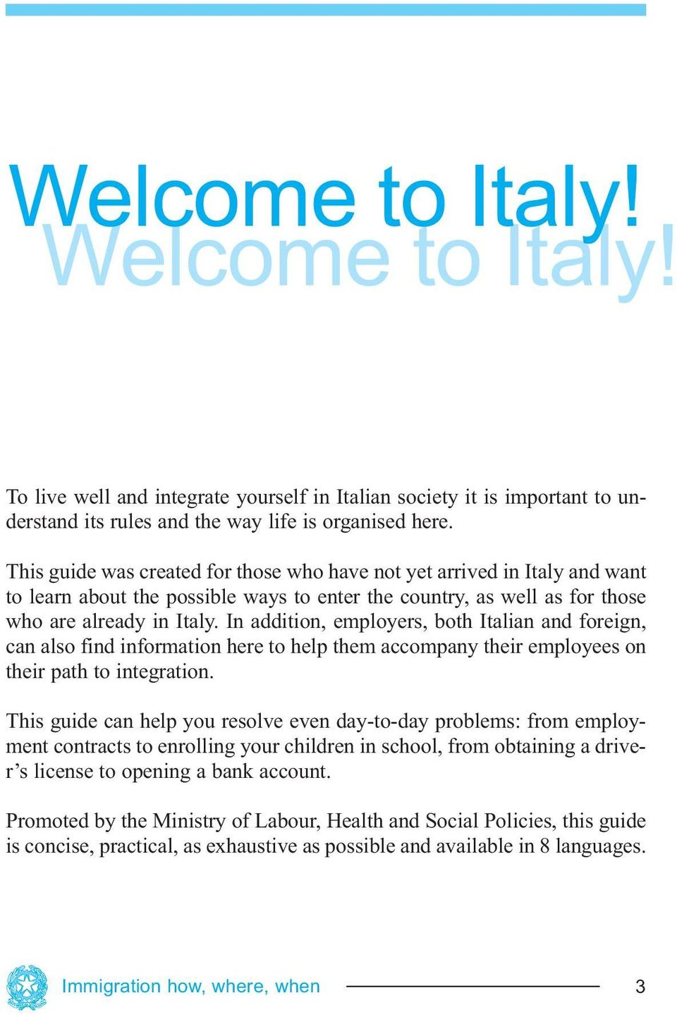 In addition, employers, both Italian and foreign, can also find information here to help them accompany their employees on their path to integration.