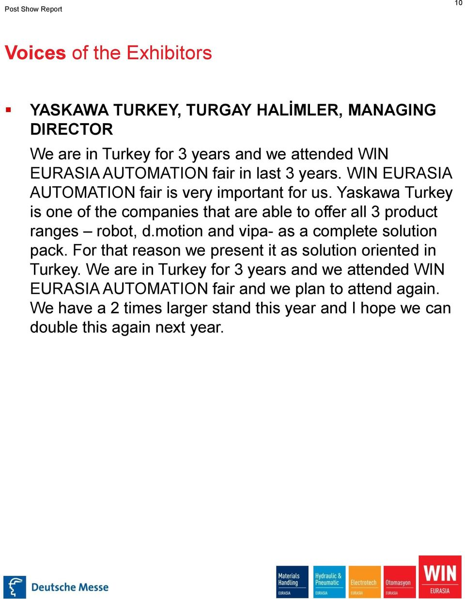 Yaskawa Turkey is one of the companies that are able to offer all 3 product ranges robot, d.motion and vipa- as a complete solution pack.