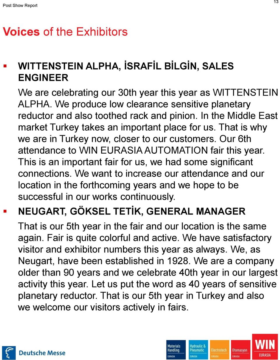That is why we are in Turkey now, closer to our customers. Our 6th attendance to WIN EURASIA AUTOMATION fair this year. This is an important fair for us, we had some significant connections.