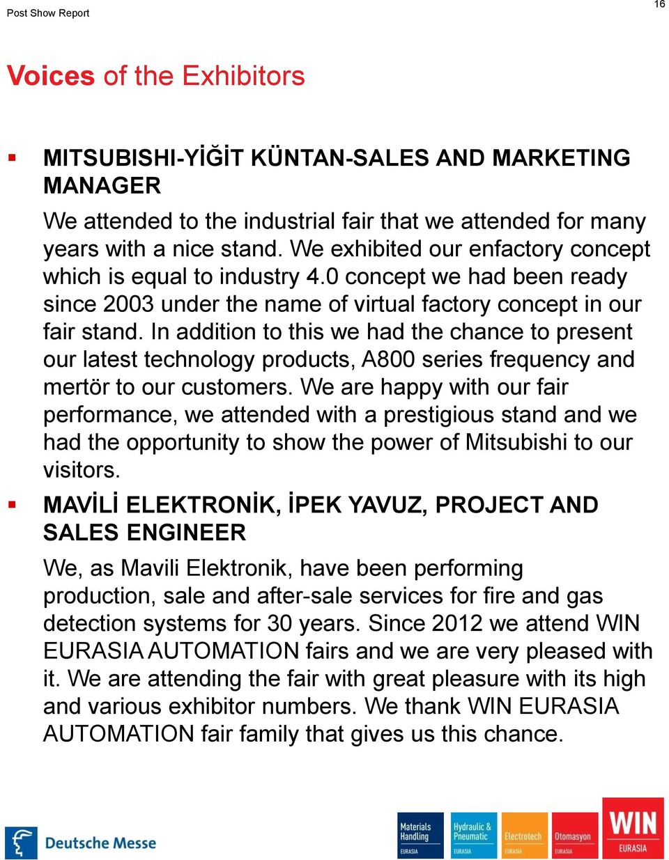 In addition to this we had the chance to present our latest technology products, A800 series frequency and mertör to our customers.