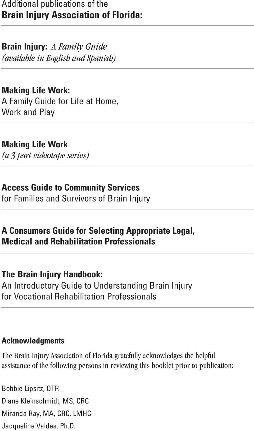 Rehabilitation Professionals The Brain Injury Handbook: An Introductory Guide to Understanding Brain Injury for Vocational Rehabilitation Professionals Acknowledgments The Brain Injury Association of