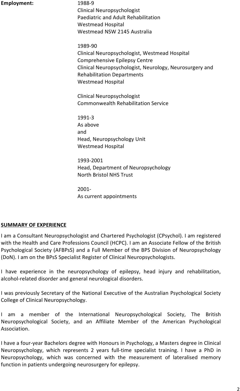 Head, Neuropsychology Unit Westmead Hospital 1993-2001 Head, Department of Neuropsychology North Bristol NHS Trust 2001- As current appointments SUMMARY OF EXPERIENCE I am a Consultant