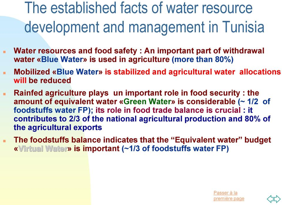 : the amount of equivalent water «Green Water» is considerable (~ 1/2 of foodstuffs water FP); its role in food trade balance is crucial : it contributes to 2/3 of the national