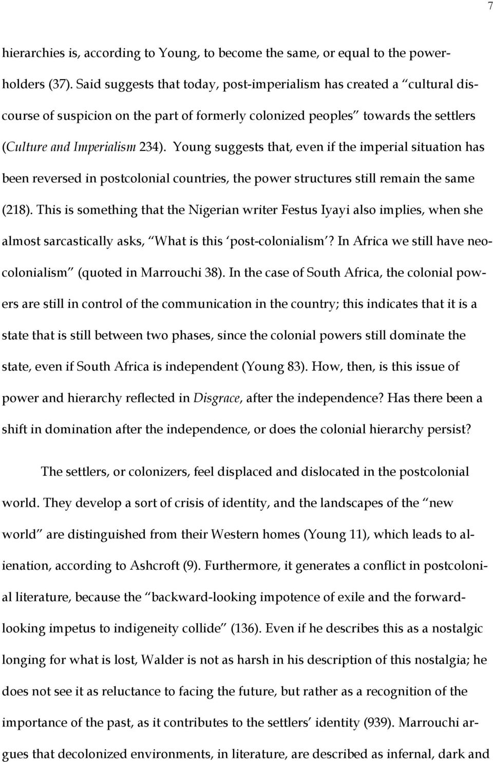 Young suggests that, even if the imperial situation has been reversed in postcolonial countries, the power structures still remain the same (218).