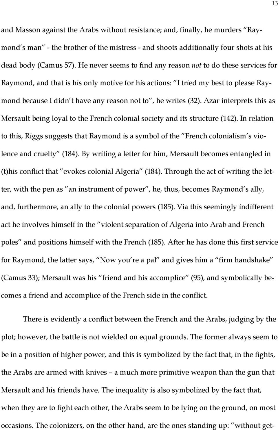 writes (32). Azar interprets this as Mersault being loyal to the French colonial society and its structure (142).
