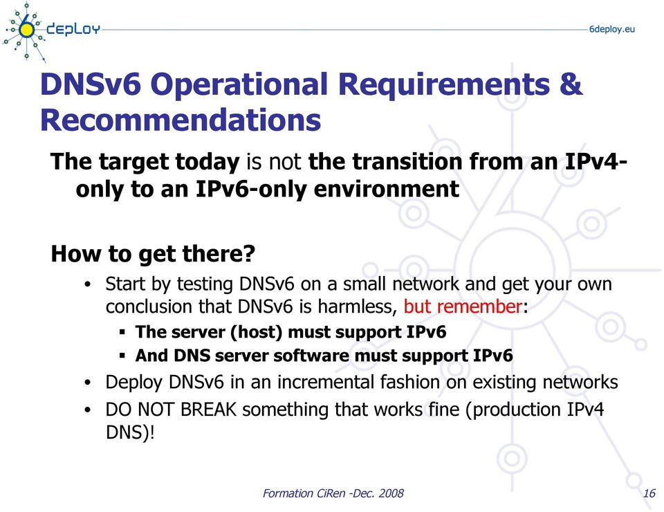 Start by testing DNSv6 on a small network and get your own conclusion that DNSv6 is harmless, but remember: The server