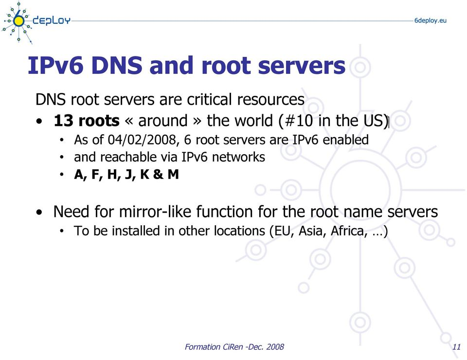 reachable via IPv6 networks A, F, H, J, K & M Need for mirror-like function for the