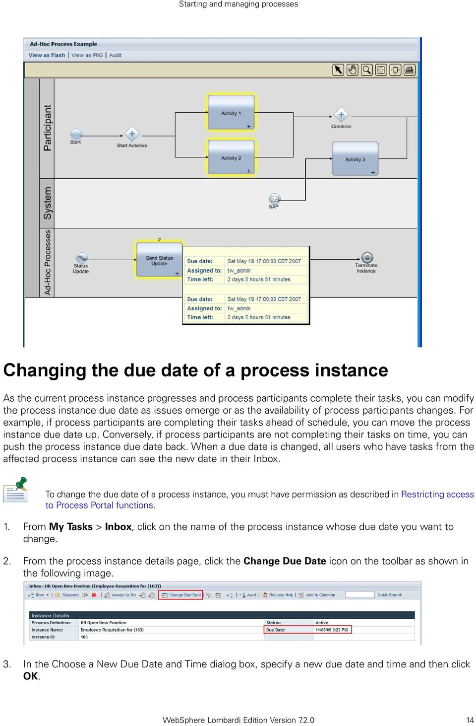 For example, if process participants are completing their tasks ahead of schedule, you can move the process instance due date up.