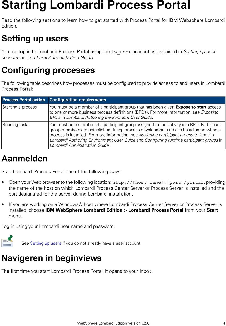 Configuring processes The following table describes how processes must be configured to provide access to end users in Lombardi Process Portal: Process Portal action Starting a process Running tasks
