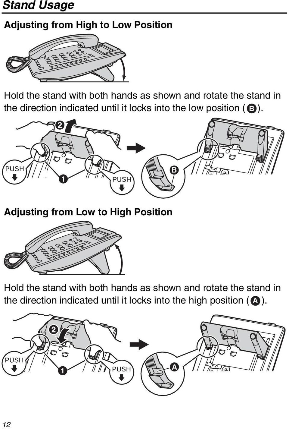 ). 1 B Adjusting from Low to High Position Hold the stand with both hands as shown and