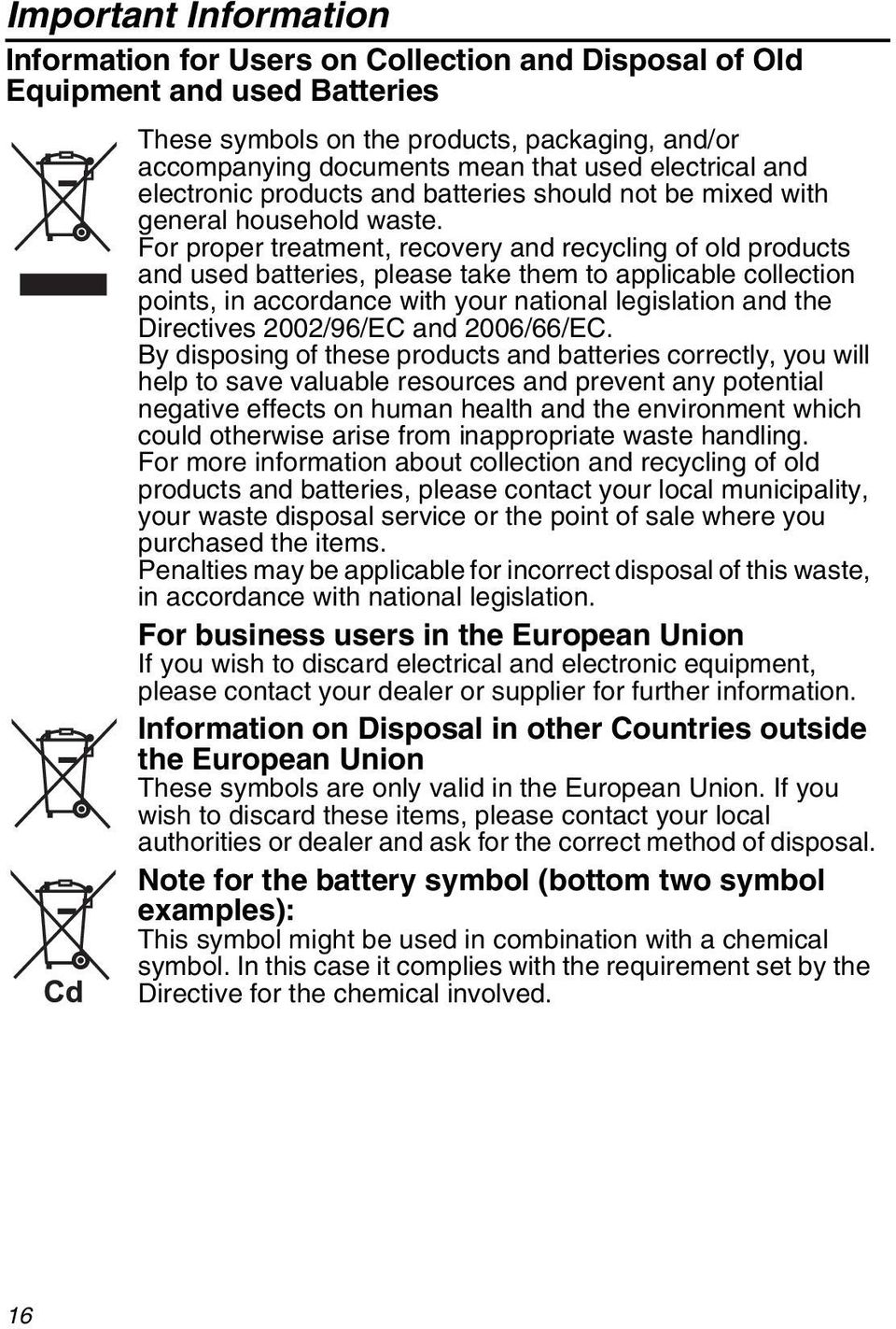 For proper treatment, recovery and recycling of old products and used batteries, please take them to applicable collection points, in accordance with your national legislation and the Directives