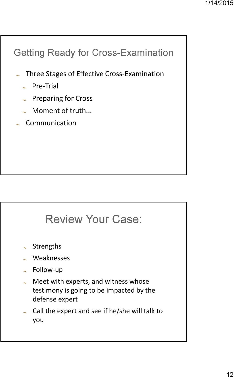 .. Communication Review Your Case: Strengths Weaknesses Follow-up Meet with experts,