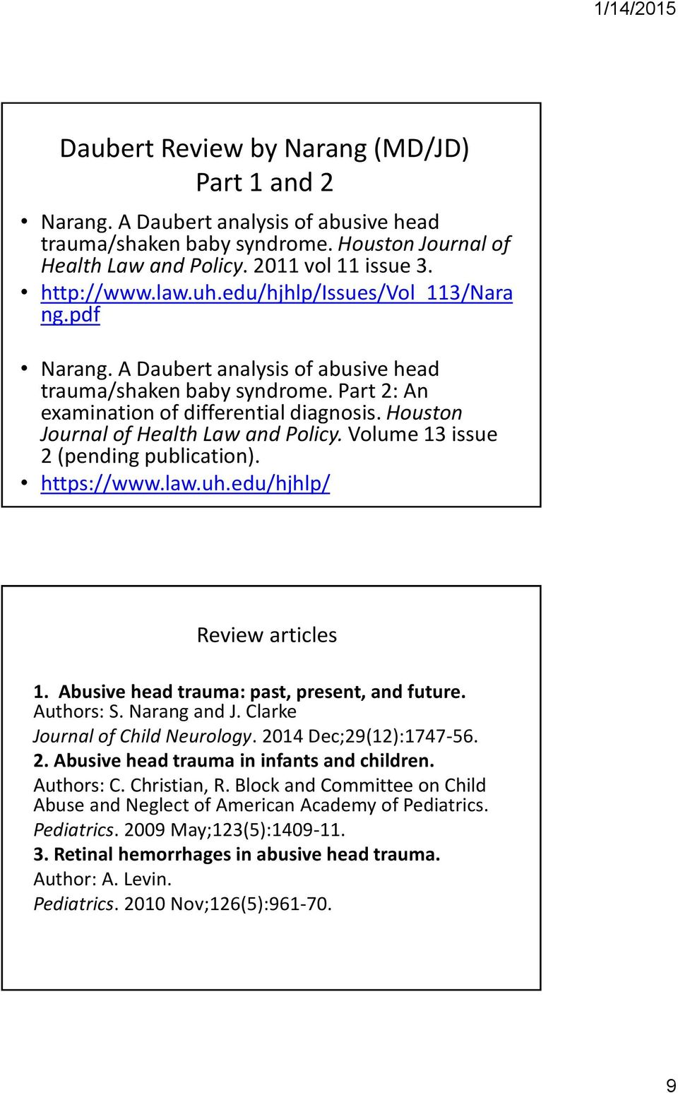 Volume 13 issue 2 (pending publication). https://www.law.uh.edu/hjhlp/ Review articles 1. Abusive head trauma: past, present, and future. Authors: S. Narang and J. Clarke Journal of Child Neurology.