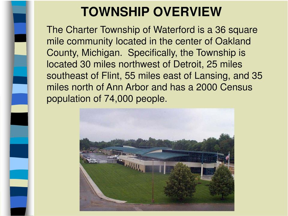 Specifically, the Township is located 30 miles northwest t of Detroit, 25 miles