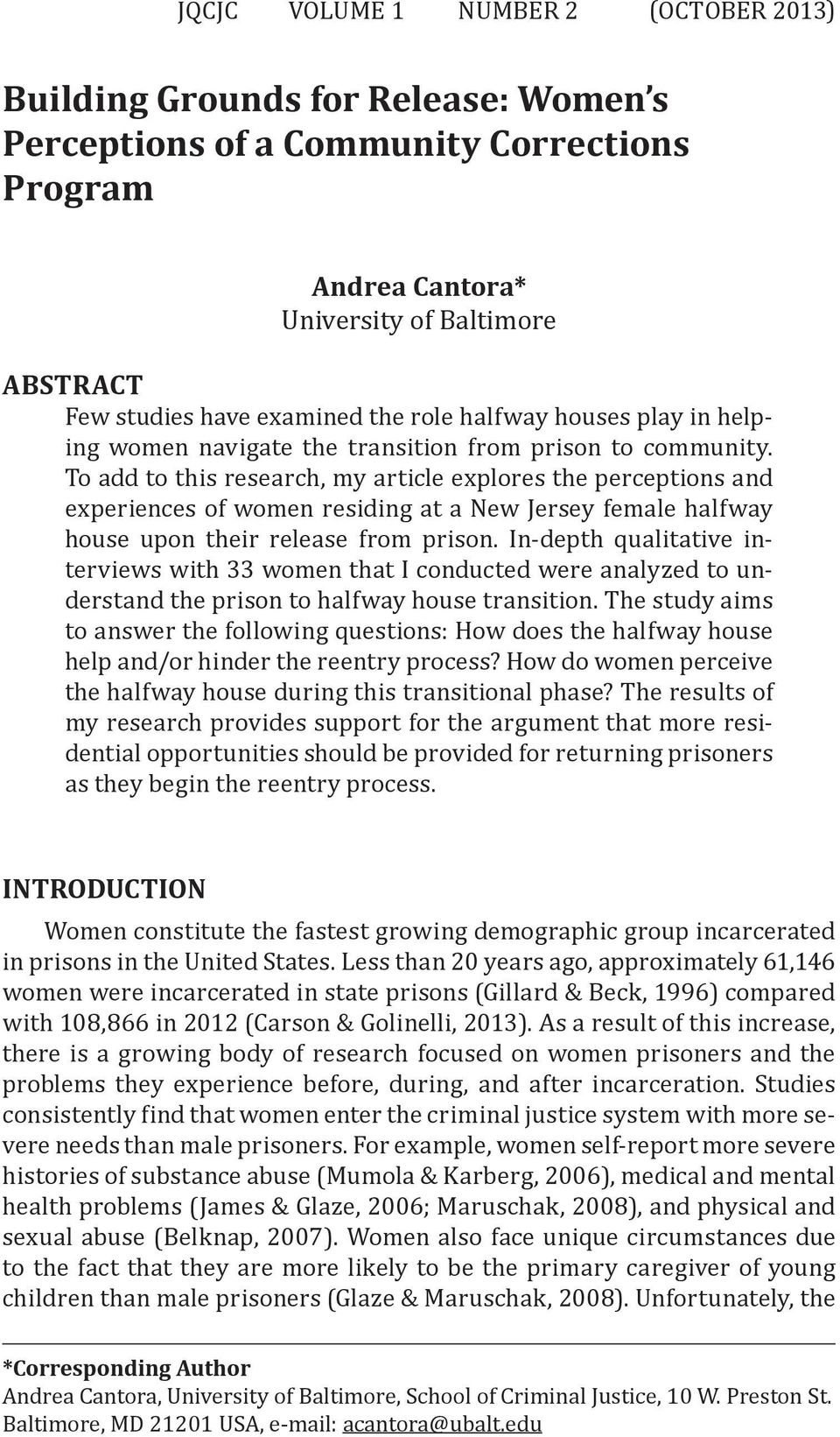 To add to this research, my article explores the perceptions and experiences of women residing at a New Jersey female halfway house upon their release from prison.