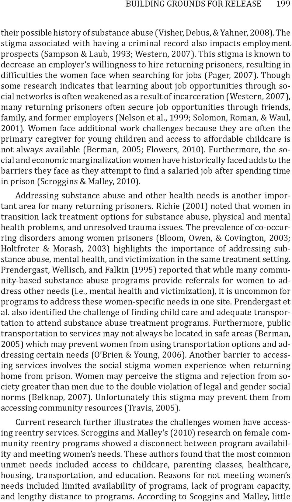 This stigma is known to decrease an employer s willingness to hire returning prisoners, resulting in difficulties the women face when searching for jobs (Pager, 2007).
