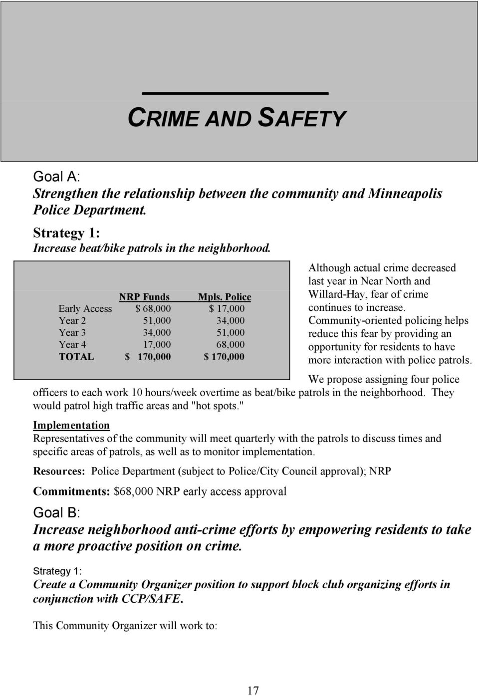 fear of crime continues to increase. Community-oriented policing helps reduce this fear by providing an opportunity for residents to have more interaction with police patrols.