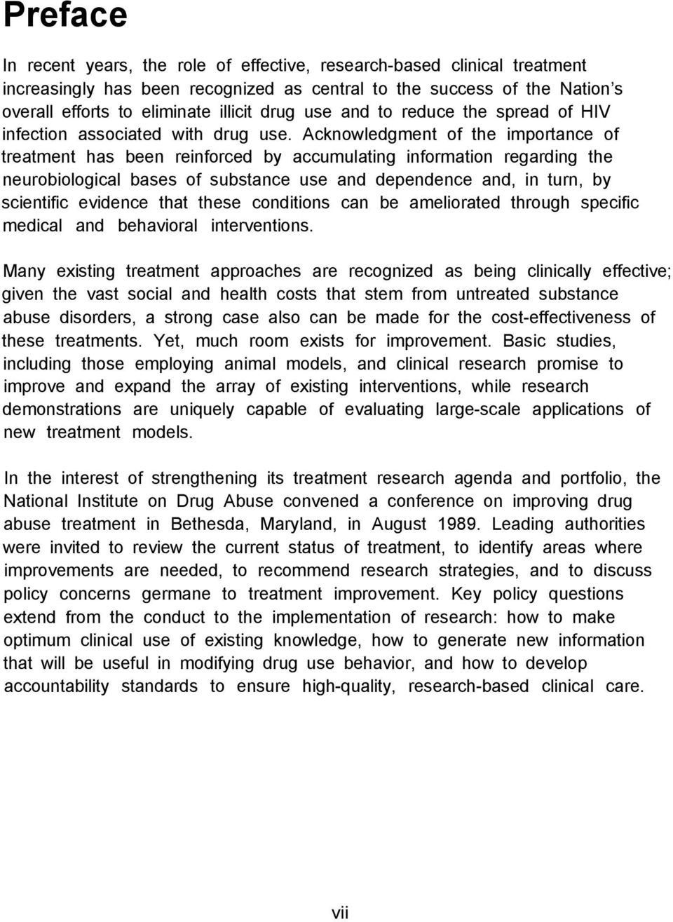 Acknowledgment of the importance of treatment has been reinforced by accumulating information regarding the neurobiological bases of substance use and dependence and, in turn, by scientific evidence