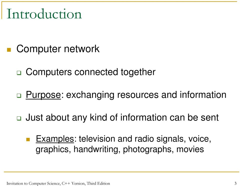 be sent Examples: television and radio signals, voice, graphics,