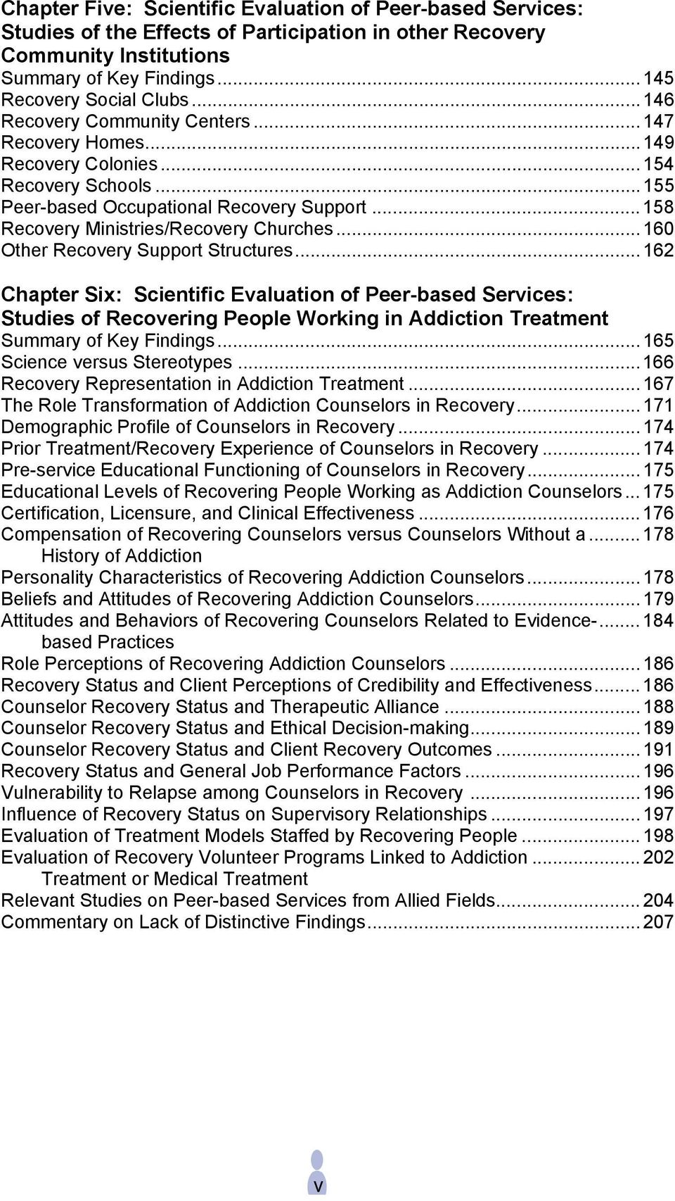 .. 160 Other Recovery Support Structures... 162 Chapter Six: Scientific Evaluation of Peer-based Services: Studies of Recovering People Working in Addiction Treatment Summary of Key Findings.