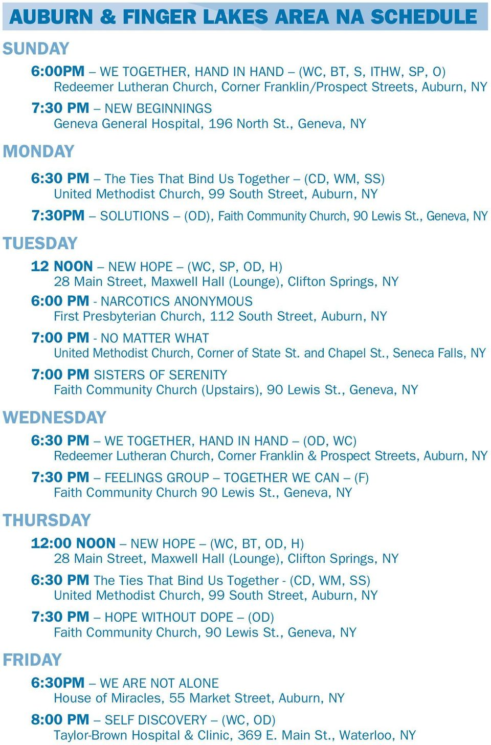 , Geneva, NY MONDAY 6:30 PM The Ties That Bind Us Together (CD, WM, SS) United Methodist Church, 99 South Street, Auburn, NY 7:30PM SOLUTIONS (OD), Faith Community Church, 90 Lewis St.