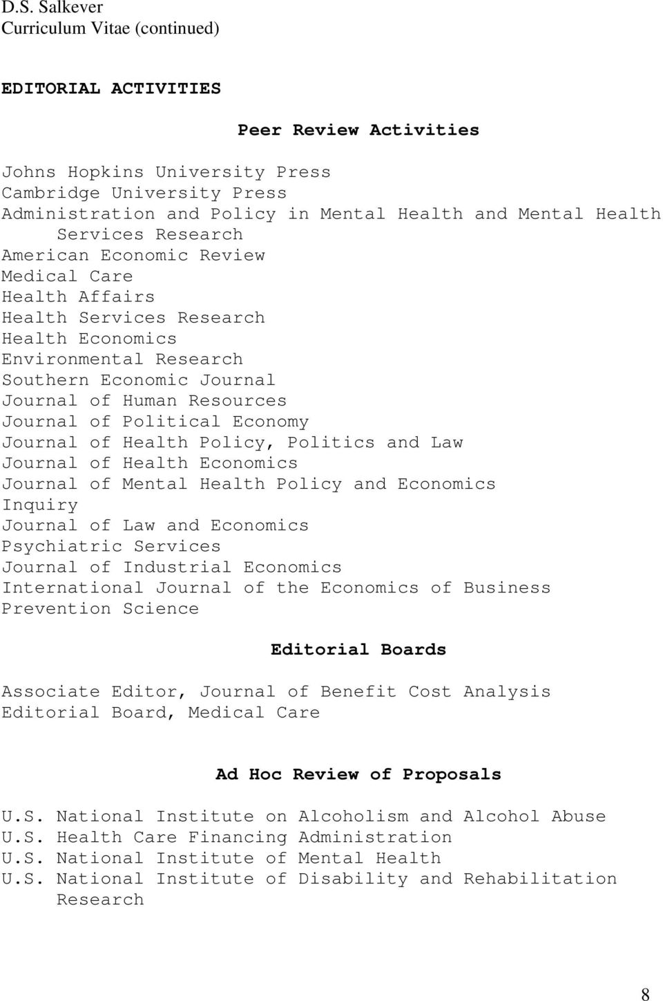 Policy, Politics and Law Journal of Health Economics Journal of Mental Health Policy and Economics Inquiry Journal of Law and Economics Psychiatric Services Journal of Industrial Economics