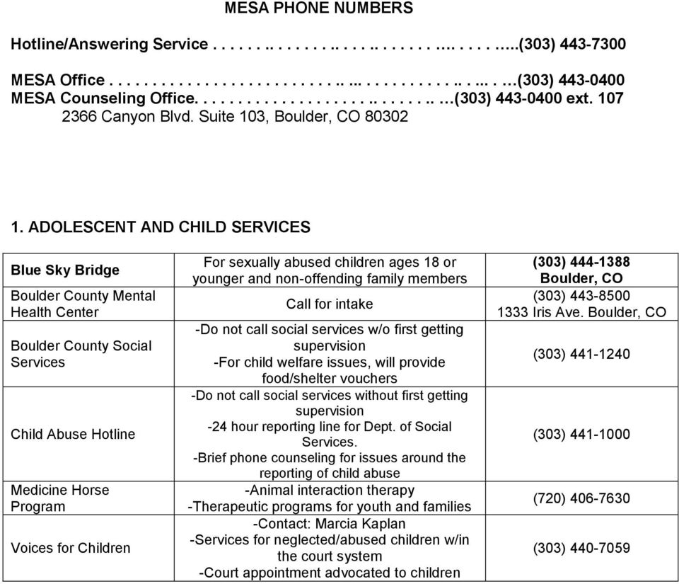 ADOLESCENT AND CHILD SERVICES Blue Sky Bridge Boulder County Mental Health Center Boulder County Social Child Abuse Hotline Medicine Horse Program Voices for Children For sexually abused children