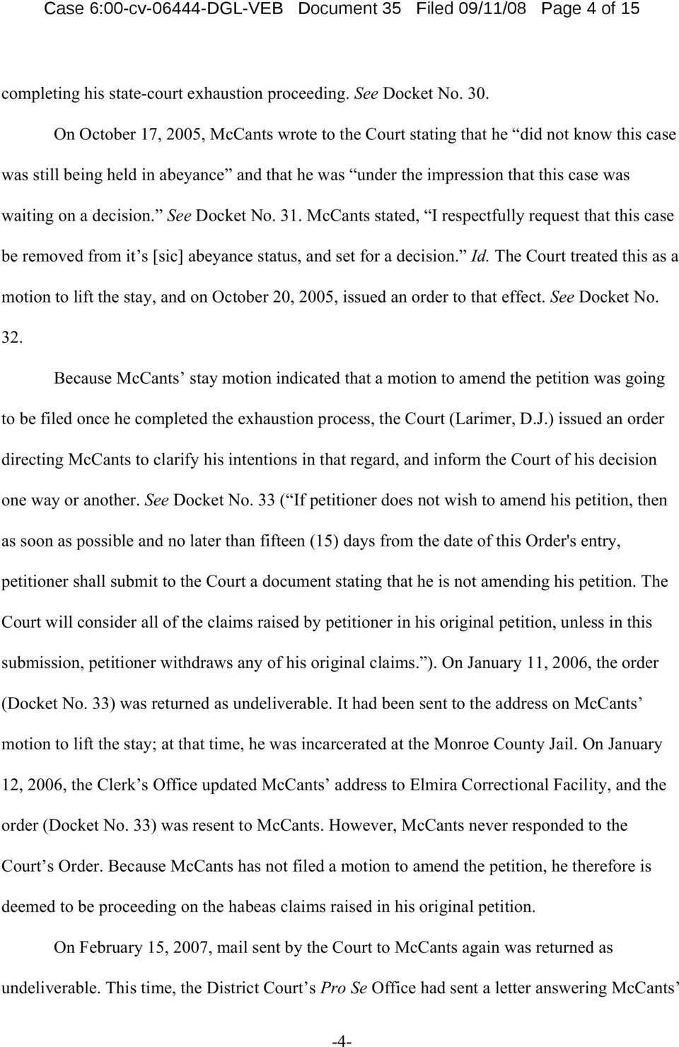 See Docket No. 31. McCants stated, I respectfully request that this case be removed from it s [sic] abeyance status, and set for a decision. Id.
