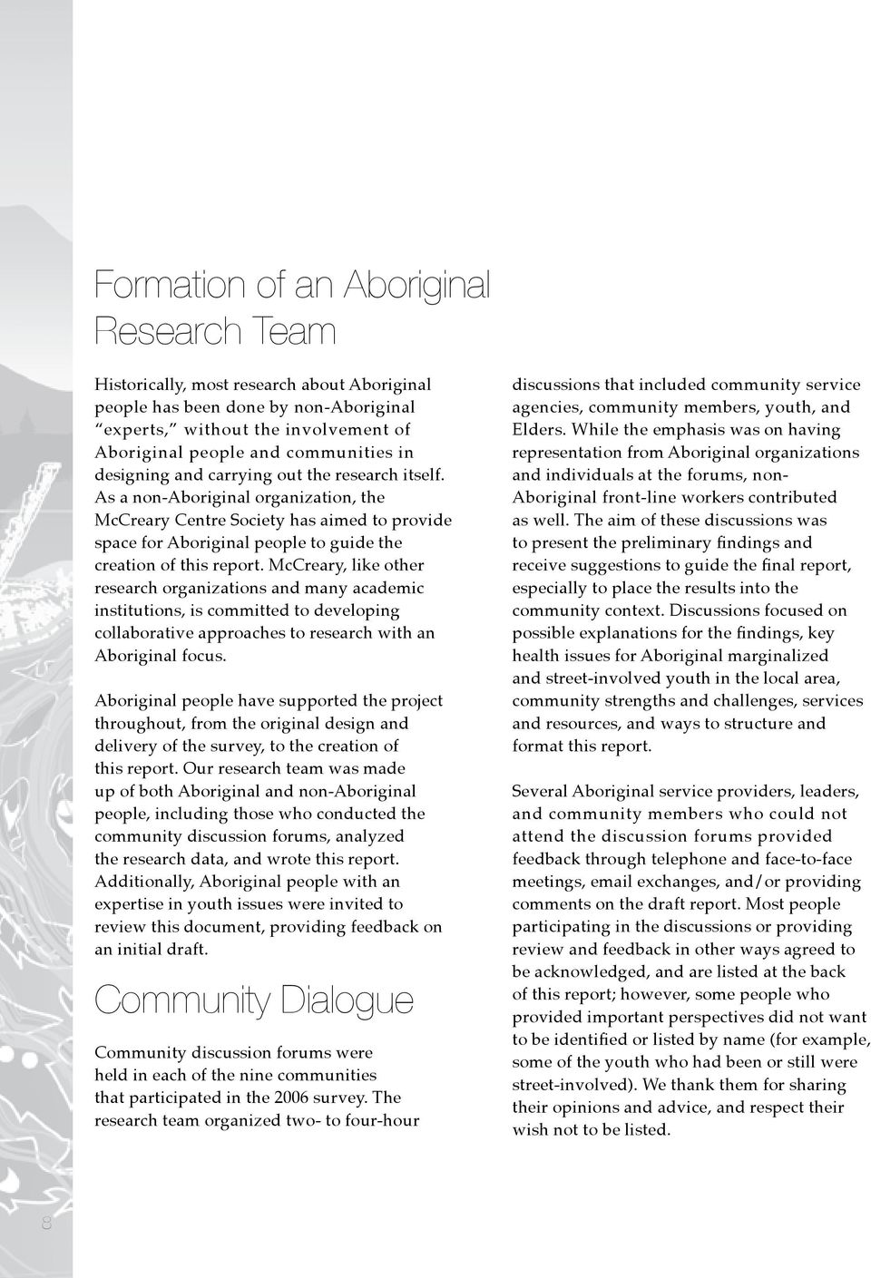 McCreary, like other research organizations and many academic institutions, is committed to developing collaborative approaches to research with an Aboriginal focus.